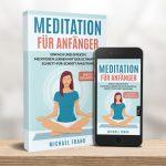 Meditation für Anfänger – Die ultimative Schritt-für-Schritt Anleitung